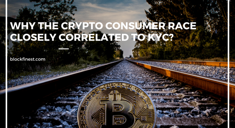 Why The Crypto Consumer Race is Closely Correlated to KYC
