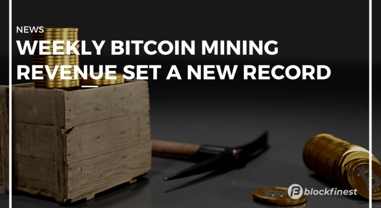 weekly btc mining revenue hit a new high