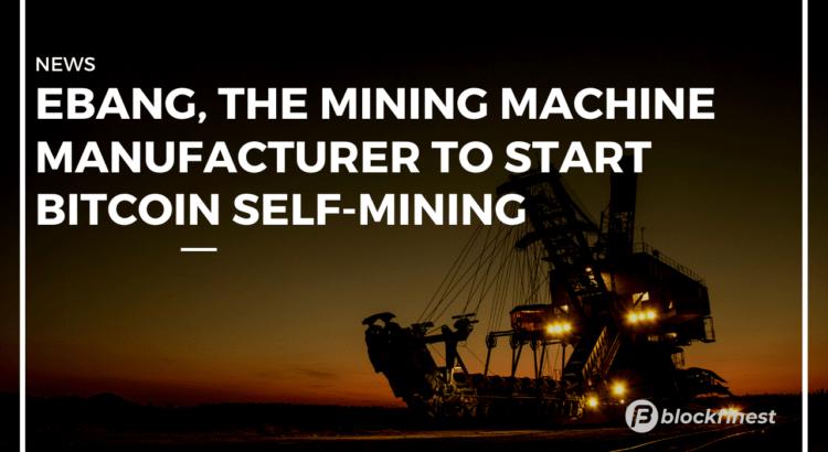 ebang the mining machine manufacturer to start mining bitcoins