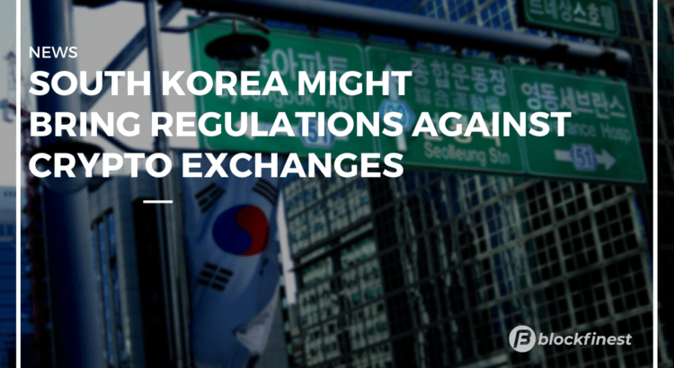south korea might bring regulations against crypto exchanges